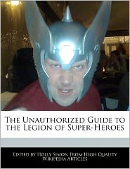 The Unauthorized Guide to the Legion of Super-Heroes - Holly Simon