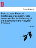 Hughes, T. S.: Belshazzar´s Feast. A Seatonian prize poem, with notes relative to the history of the Babylonian and Assyrian Empires.