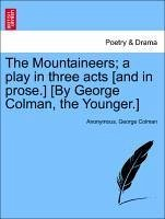 The Mountaineers a play in three acts [and in prose.] [By George Colman, the Younger.] - Anonymous Colman, George