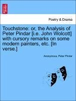 Touchstone: or, the Analysis of Peter Pindar [i.e. John Wolcott] with cursory remarks on some modern painters, etc. [In verse.] - Anonymous Pindar, Peter