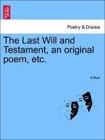 The Last Will and Testament, an original poem, etc. - Burr, A