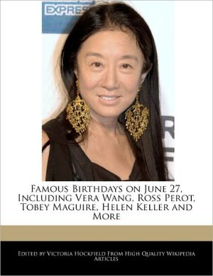 Famous Birthdays on June 27, Including Vera Wang, Ross Perot, Tobey Maguire, Helen Keller and More