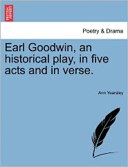 Earl Goodwin, An Historical Play, In Five Acts And In Verse. - Ann Yearsley