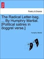 The Radical Letter-bag. ... By Humphry Martial. [Political satires in doggrel verse.] - Martial, Humphry