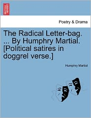 The Radical Letter-Bag. ... By Humphry Martial. [Political Satires In Doggrel Verse.] - Humphry Martial