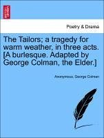 The Tailors a tragedy for warm weather, in three acts. [A burlesque. Adapted by George Colman, the Elder.] - Anonymous Colman, George