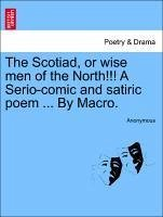 The Scotiad, or wise men of the North!!! A Serio-comic and satiric poem ... By Macro. - Anonymous