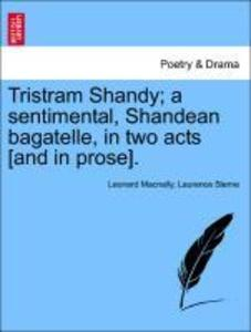 Tristram Shandy; a sentimental, Shandean bagatelle, in two acts [and in prose]. als Taschenbuch von Leonard Macnally, Laurence Sterne - British Library, Historical Print Editions