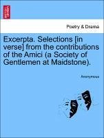 Excerpta. Selections [in verse] from the contributions of the Amici (a Society of Gentlemen at Maidstone). - Anonymous