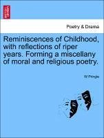 Reminiscences of Childhood, with reflections of riper years. Forming a miscellany of moral and religious poetry. - Pringle, W