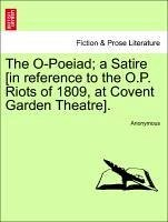 The O-Poeiad a Satire [in reference to the O.P. Riots of 1809, at Covent Garden Theatre]. - Anonymous