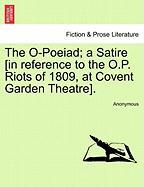 The O-Poeiad; A Satire [In Reference to the O.P. Riots of 1809, at Covent Garden Theatre].