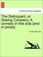 The Delinquent, or Seeing Company. A comedy in five acts [and in prose]. - Reynolds, Frederic