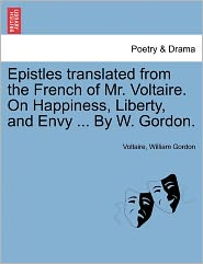 Epistles translated from the French of Mr. Voltaire - On Happiness, Liberty, and Envy - Voltaire, William Gordon