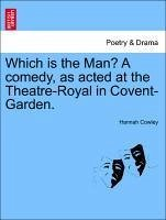 Which is the Man? A comedy, as acted at the Theatre-Royal in Covent-Garden. - Cowley, Hannah
