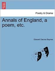 Annals Of England, A Poem, Etc. - Edward Dacres Baynes