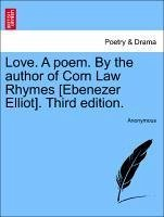 Love. A poem. By the author of Corn Law Rhymes [Ebenezer Elliot]. Third edition. - Anonymous