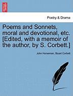 Poems and Sonnets, Moral and Devotional, Etc. [Edited, with a Memoir of the Author, by S. Corbett.]