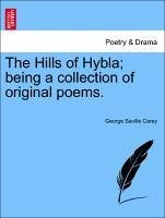 The Hills of Hybla being a collection of original poems. - Carey, George Saville
