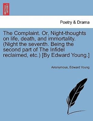 The Complaint. Or, Night-thoughts on life, death, and immortality. (Night the seventh. Being the second part of The Infidel reclaimed, etc.) [By E... - British Library, Historical Print Editions