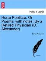 Horæ Poeticæ. Or Poems, with notes. By a Retired Physician (D. Alexander). - Alexander, Disney