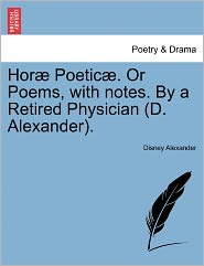 Hor Poetic . Or Poems, With Notes. By A Retired Physician (D. Alexander). - Disney Alexander