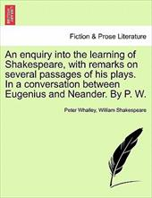 An Enquiry Into the Learning of Shakespeare, with Remarks on Several Passages of His Plays. in a Conversation Between Eugenius and - Whalley, Peter / Shakespeare, William