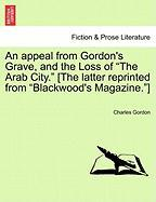 """An Appeal from Gordon's Grave, and the Loss of """"The Arab City."""" [The Latter Reprinted from """"Blackwood's Magazine.""""]"""