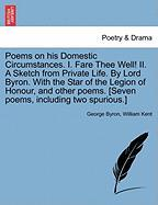 Poems on His Domestic Circumstances. I. Fare Thee Well! II. a Sketch from Private Life. by Lord Byron. with the Star of the Legion of Honour, and Othe