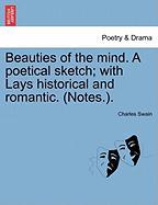 Beauties of the Mind. a Poetical Sketch; With Lays Historical and Romantic. (Notes.).