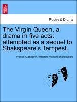 The Virgin Queen, a drama in five acts: attempted as a sequel to Shakspeare's Tempest. - Waldron, Francis Godolphin. Shakespeare, William