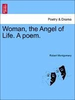 Woman, the Angel of Life. A poem. - Montgomery, Robert