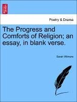 The Progress and Comforts of Religion an essay, in blank verse. - Wilmore, Sarah