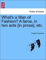 What's a Man of Fashion? A farce, in two acts [in prose], etc. - Reynolds, Frederic