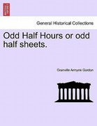 Gordon, Granville Armyne: Odd Half Hours or odd half sheets.