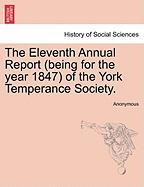 The Eleventh Annual Report (Being for the Year 1847) of the York Temperance Society.