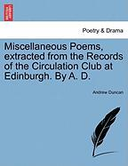 Miscellaneous Poems, Extracted from the Records of the Circulation Club at Edinburgh. by A. D.