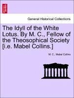 The Idyll of the White Lotus. by M. C., Fellow of the Theosophical Society [I.E. Mabel Collins.]