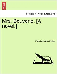 Mrs. Bouverie. [A Novel.] - Francis Charles Philips