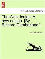 The West Indian. A New Edition. [By Richard Cumberland.]