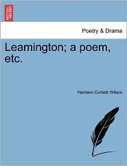 Leamington; A Poem, Etc. - Harrison Corbett Wilson