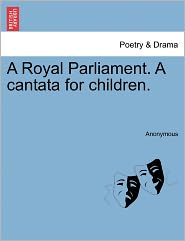 A Royal Parliament. A cantata for children. - Anonymous