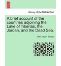 A Brief Account of the Countries Adjoining the Lake of Tiberias, the Jordan, and the Dead Sea. - Ulrich Jasper Seetzen