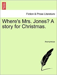 Where's Mrs. Jones? A story for Christmas. - Anonymous