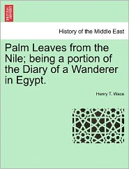 Palm Leaves from the Nile; Being a Portion of the Diary of a Wanderer in Egypt.