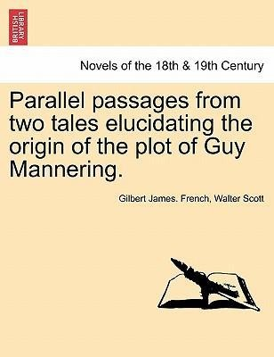 Parallel passages from two tales elucidating the origin of the plot of Guy Mannering. als Taschenbuch von Gilbert James. French, Walter Scott - British Library, Historical Print Editions