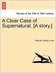A Clear Case Of Supernatural. [A Story.] - Reginald Jaffray Lucas