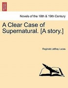 Lucas, Reginald Jaffray: A Clear Case of Supernatural. [A story.]