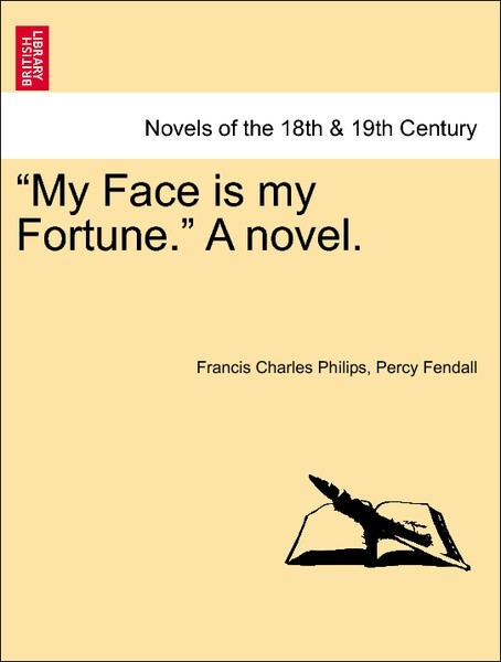 My Face is my Fortune. A novel. VOL. I als Taschenbuch von Francis Charles Philips, Percy Fendall
