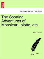 The Sporting Adventures of Monsieur Lolotte, Etc.